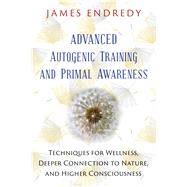 Advanced Autogenic Training and Primal Awareness by Endredy, James, 9781591432456