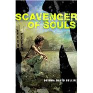 Scavenger of Souls by Bellin, Joshua David, 9781481462457