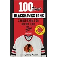 100 Things Blackhawks Fans Should Know & Do Before They Die by Bamford, Tab, 9781629372457