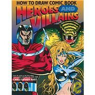 How to Draw Comic Book Heroes and Villains by HART, CHRISTOPHER, 9780823022458