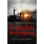 Shanghai Redemption An Inspector Chen Novel by Xiaolong, Qiu, 9781250092458