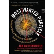 Most Wanted Particle: The Inside Story of the Hunt for the Higgs, the Heart of the Future of Physics by Butterworth, Jon; Randall, Lisa, 9781615192458