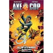 Axe Cop 5: Axe Cop Gets Married and Other Stories by Nicolle, Malachai; Nicolle, Ethan, 9781616552459