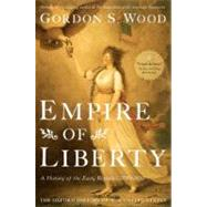 Empire of Liberty : A History of the Early Republic, 1789-1815 by Wood, Gordon S., 9780199832460