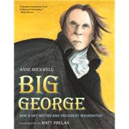 Big George by Rockwell, Anne F.; Phelan, Matt, 9780544582460