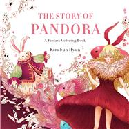 The Story of Pandora A Fantasy Coloring Book by Hyun, Kim Sun; Jin, Song Geum, 9781250112460