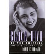 Black Diva of the Thirties: The Life of Ruby Elzy by Weaver, David E., 9781496802460