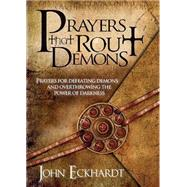 Prayers That Rout Demons by Eckhardt, John, 9781599792460