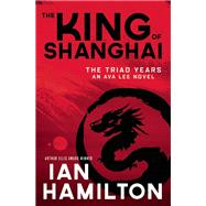 The King of Shanghai The Triad Years by Hamilton, Ian, 9781770892460