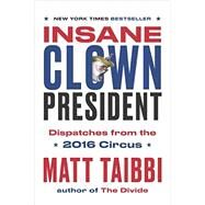 Insane Clown President by TAIBBI, MATT; JUHASZ, VICTOR, 9780399592461