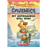 My Autosaurus Will Win! (Geronimo Stilton Cavemice #10) by Stilton, Geronimo, 9780545872461