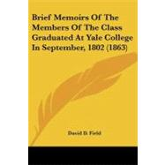 Brief Memoirs of the Members of the Class Graduated at Yale College in September, 1802 by Field, David D., 9781104042462