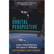 The Orbital Perspective: Lessons in Seeing the Big Picture from a Journey of 71 Million Miles by Garan, Ron; Yunus, Muhammad, 9781626562462