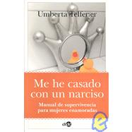 Me he casado con un narciso/ I've Married to a Narcissist by Telfener, Umberta, 9788496632462