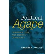 Political Agape: Christian Love and Liberal Democracy by Jackson, Timothy P., 9780802872463