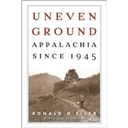 Uneven Ground : Appalachia Since 1945 by Eller, Ronald D, 9780813142463
