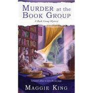 Murder at the Book Group by King, Maggie, 9781476762463