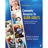 Community Resources for Older Adults: Programs and Services in an Era of Change by Wacker, Robbyn R., 9781452202464
