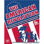 The American Revolution Experience the Battle for Independence by Dodge Cummings, Judy; Casteel, Tom, 9781619302464