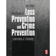 Handbook of Loss Prevention and Crime Prevention by Fennelly, Lawrence J., 9780123852465