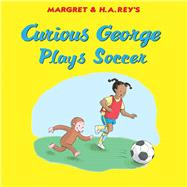 Curious George Plays Soccer by Perez, Monica; Hines, Anna Grossnickle, 9780544912465