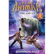 Spirit Animals: Book 4: Fire and Ice by Hale, Shannon, 9780545522465