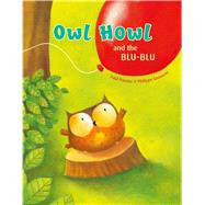 Owl Howl and the Blu-Blu by Friester, Paul; Goossens, Philippe, 9780735842465