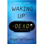 Waking Up Dead A Mystery by Williams, Nigel, 9781250092465