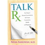 Talk Your Way to Health and Happiness: A Five-step Process to Create Conversations That Reduce Stress, Save Time, and Improve Relationships by Sangwan, Neha, 9781401942465