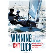 Winning Isn't Luck How to Succeed in Racing Dinghies and Yachts by Imhoff, Fred; Schram, Chris, 9781472922465