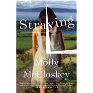 Straying A Novel by McCloskey, Molly, 9781501172465