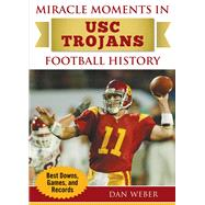 Miracle Moments in USC Trojans Football History by Weber, Dan, 9781683582465