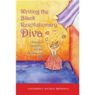 Writing the Black Revolutionary Diva : Women's Subjectivity and the Decolonizing Text