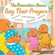 The Berenstain Bears Say Their Prayers by Created by Stan & Jan Berenstain, with Mike Berenstain, 9780310712466