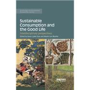 Sustainable Consumption and the Good Life: Interdisciplinary perspectives by Syse; Karen Lykke, 9781138212466