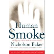 Human Smoke : The Beginnings of World War II, the End of Civilization by Baker, Nicholson, 9781416572466