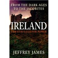 Ireland the Struggle for Power by James, Jeffrey, 9781445662466