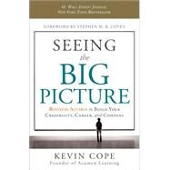Seeing the Big Picture: Business Acumen to Build Your Credibility, Career, and Company by Cope, Kevin; Covey, Stephen M. R., 9781608322466