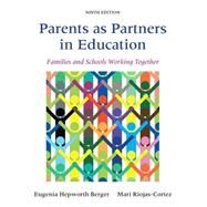 Parents as Partners in Education Families and Schools Working Together by Berger, Eugenia Hepworth; Riojas-Cortez, Mari R., 9780133802467