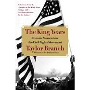 The King Years Historic Moments in the Civil Rights Movement by Branch, Taylor, 9781451662467