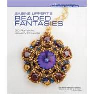 Sabine Lippert's Beaded Fantasies 30 Romantic Jewelry Projects by Lippert, Sabine, 9781454702467
