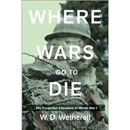 Where Wars Go to Die by Wetherell, W. D., 9781634502467