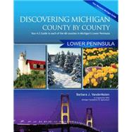 Discovering Michigan County By County: Lower Peninsula: Your A-z Guide To Each Of The 68 Counties In Michigan's Lower Peninsula