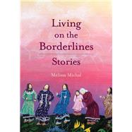 Living on the Borderlines by Michal, Melissa, 9781936932467