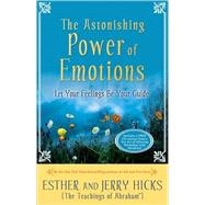 The Astonishing Power of Emotions by Hicks, Esther, 9781401912468