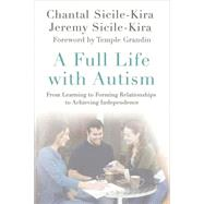 A Full Life with Autism From Learning to Forming Relationships to Achieving Independence by Sicile-Kira, Chantal; Sicile-Kira, Jeremy; Grandin, Temple, 9780230112469