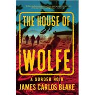 The House of Wolfe A Border Noir by Blake, James Carlos, 9780802122469