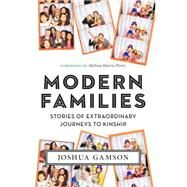 Modern Families: Stories of Extraordinary Journeys to Kinship by Gamson, Joshua; Harris-perry, Melissa, 9781479842469
