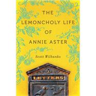 The Lemoncholy Life of Annie Aster by Wilbanks, Scott, 9781492612469