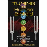 Tuning the Human Biofield by Mckusick, Eileen Day, 9781620552469